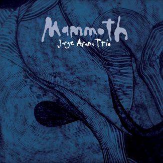 Jorge Arana Trio - Mammoth